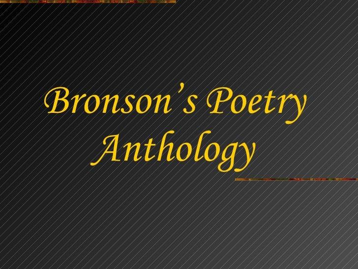 <ul><li>Bronson's Poetry </li></ul><ul><li>Anthology </li></ul>