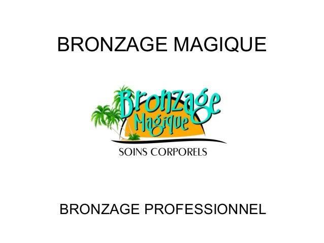 BRONZAGE MAGIQUE  BRONZAGE PROFESSIONNEL