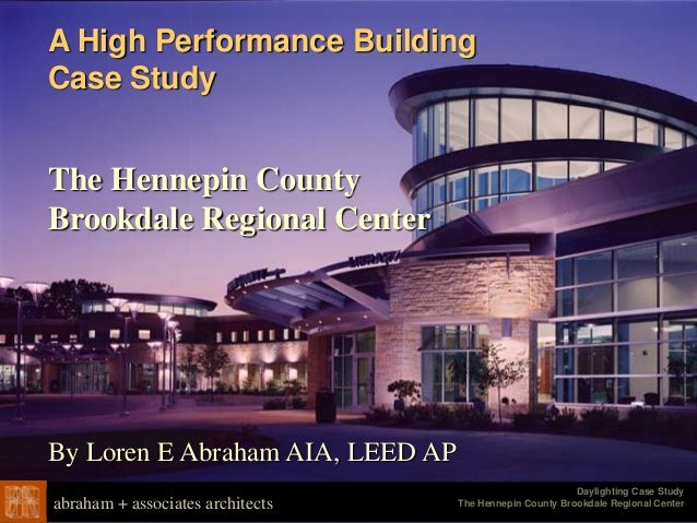 Daylighting Case Study The Hennepin County Brookdale Regional Center Loren E. Abraham, AIA, LEED AP abraham + associates a...