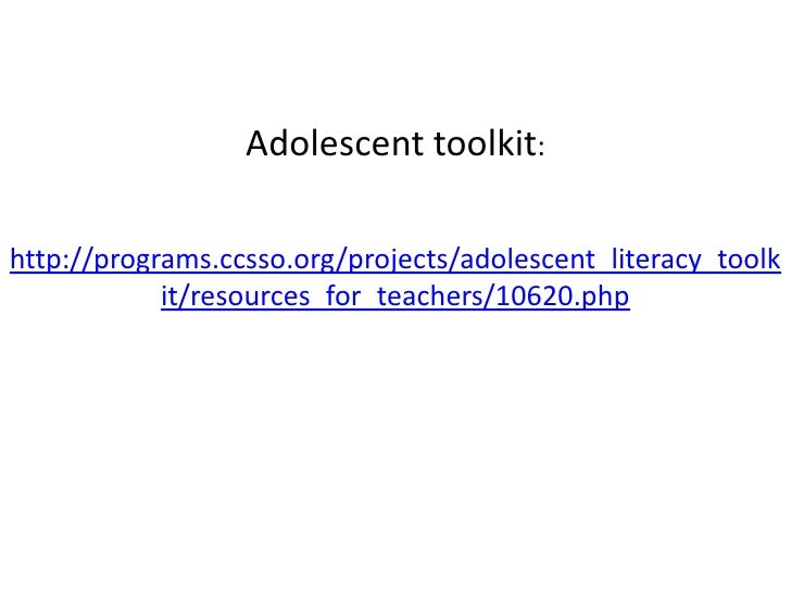 Adolescent toolkit:http://programs.ccsso.org/projects/adolescent_literacy_toolk            it/resources_for_teachers/10620...