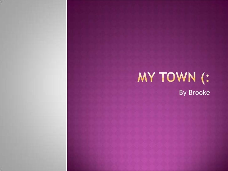 My Town (: <br />By Brooke<br />