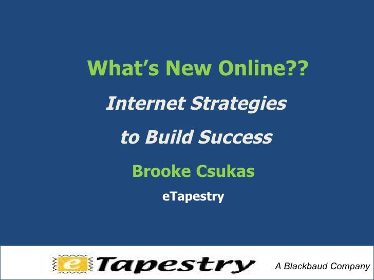 Brooke Csukas eTapestry What's New Online?? Internet Strategies  to Build Success