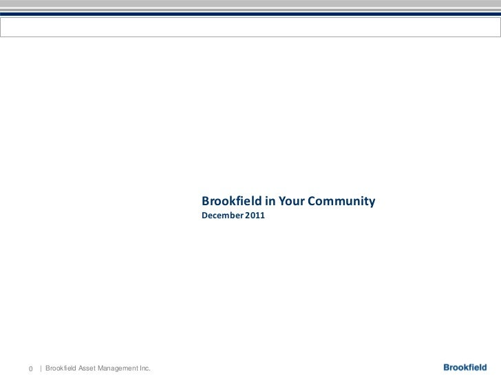 Brookfield in Your Community                                         December 20110   | Brookfield Asset Management Inc.