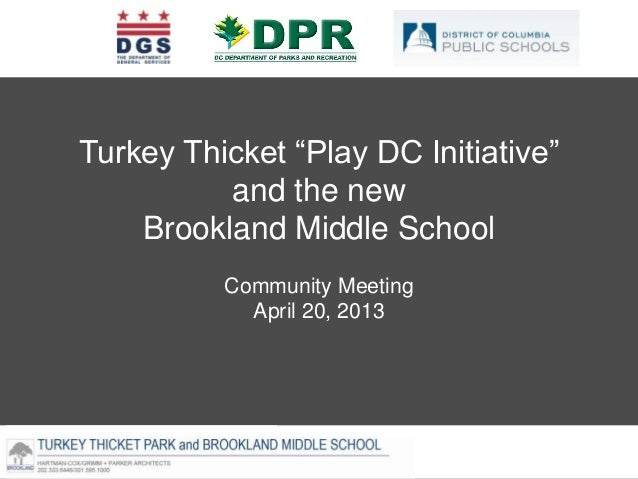 "BROOKLAND COMMUNITY MEETING – MARCH 23, 2013Turkey Thicket ""Play DC Initiative""and the newBrookland Middle SchoolCommunity..."