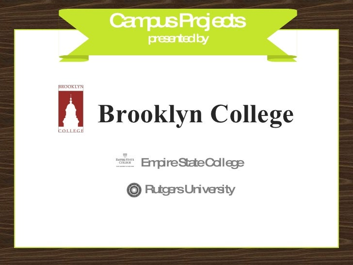 Campus Projects  presented by Brooklyn College Empire State College Rutgers University