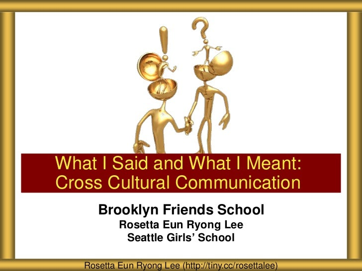 What I Said and What I Meant:Cross Cultural Communication      Brooklyn Friends School           Rosetta Eun Ryong Lee    ...