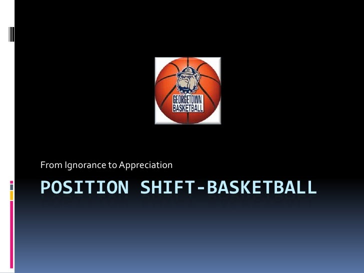 From Ignorance to AppreciationPOSITION SHIFT-BASKETBALL