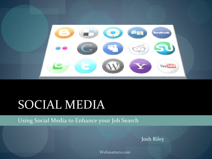 SOCIAL MEDIA <ul><li>Using Social Media to Enhance your Job Search </li></ul>Webmatters.com Josh Riley