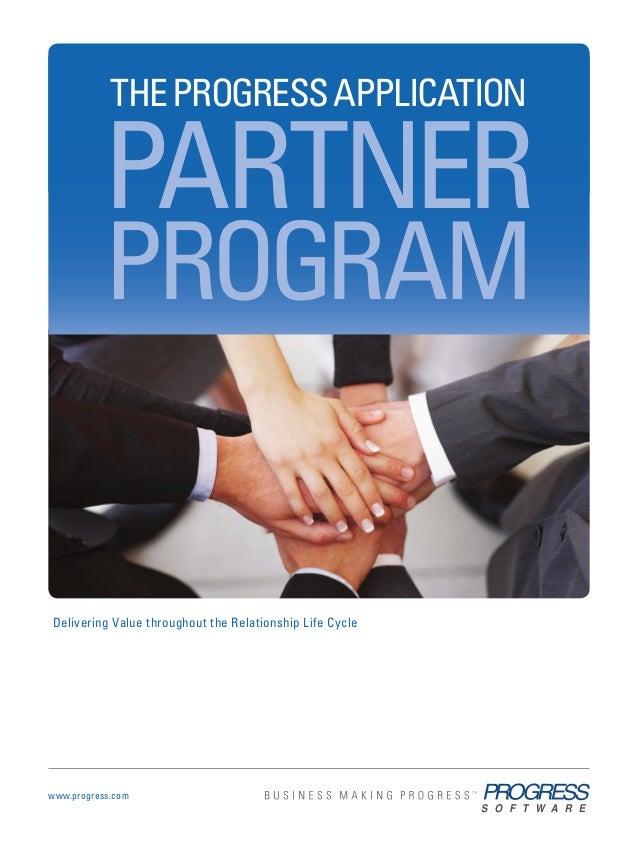 THE PROGRESS APPLICATION          PARTNER           PROGRAMDelivering Value throughout the Relationship Life Cyclewww.prog...