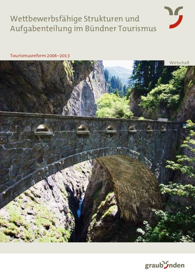 Wettbewerbsfähige Strukturen und Aufgabenteilung im Bündner Tourismus Tourismusreform 2006–2013 Wirtschaft