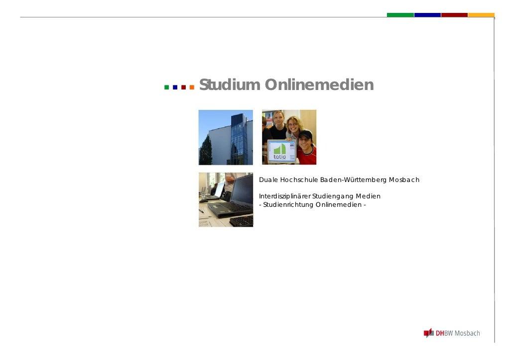 Studium Onlinemedien           Duale Hochschule Baden-Württemberg Mosbach        Interdisziplinärer Studiengang Medien    ...