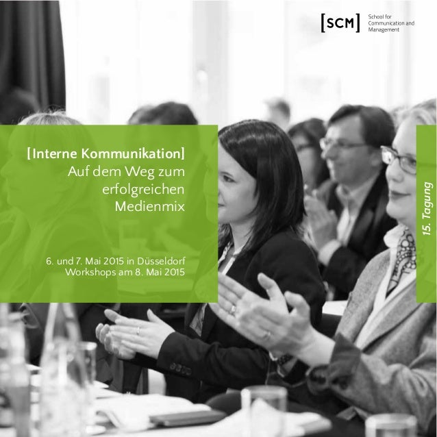 15.Tagung [Interne Kommunikation] Auf dem Weg zum erfolgreichen Medienmix 6. und 7. Mai 2015 in Düsseldorf Workshops am 8....