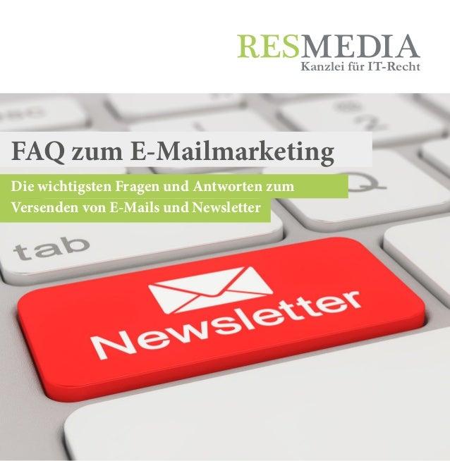 Die wichtigsten Fragen und Antworten zum Versenden von E-Mails und Newsletter Kanzlei für IT-Recht FAQ zum E-Mailmarketing