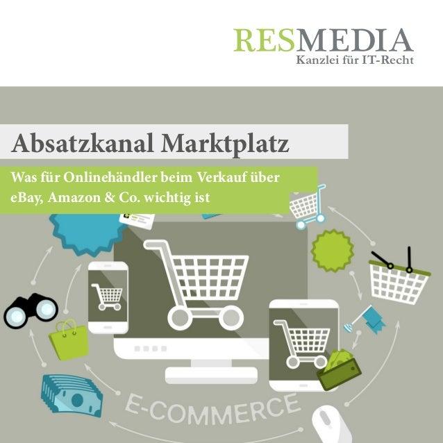 Was für Onlinehändler beim Verkauf über eBay, Amazon & Co. wichtig ist Kanzlei für IT-Recht Absatzkanal Marktplatz