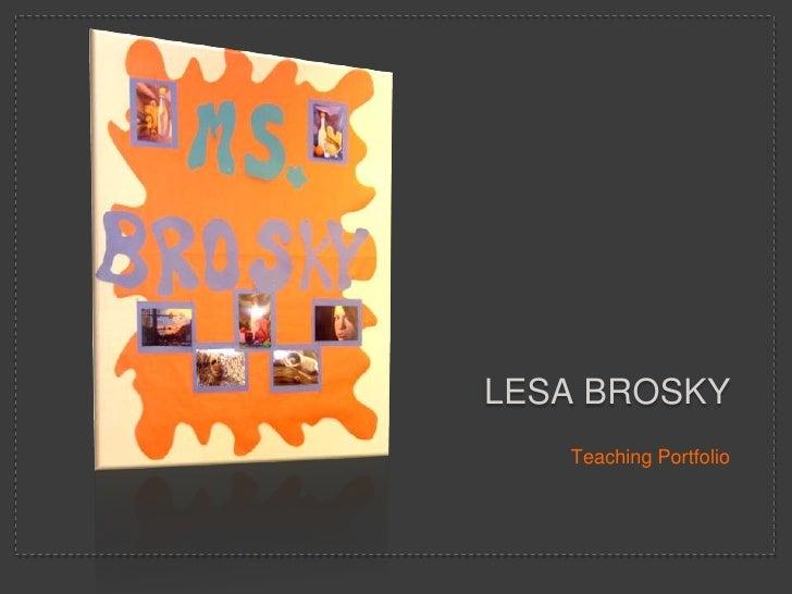 LesaBrosky<br />Teaching Portfolio<br />