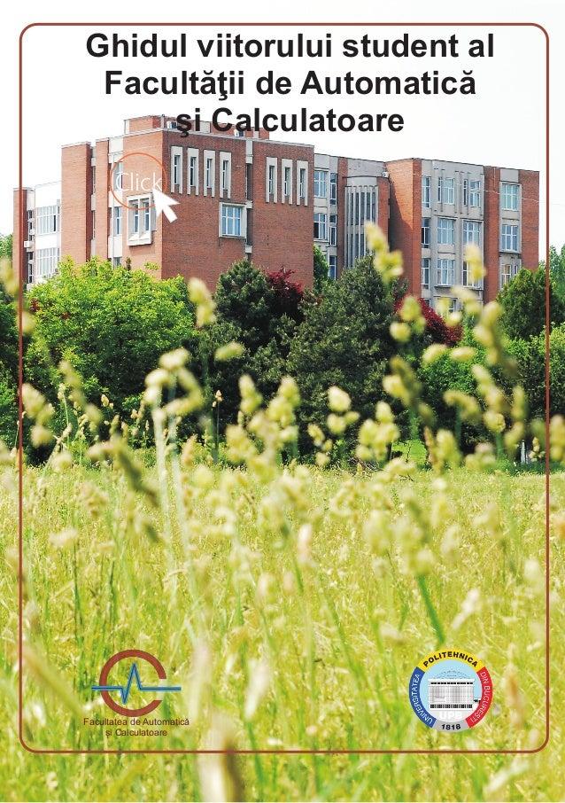 Click Ghidul viitorului student al Facultăţii de Automatică şi Calculatoare Facultatea de Automatică și Calculatoare