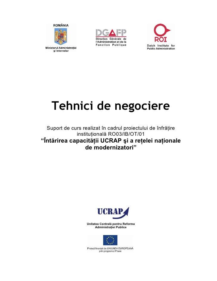 Tehnici de negociere   Suport de curs realizat în cadrul proiectului de înfrăţire               instituţională RO03/IB/OT/...