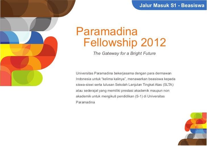 Jalur Masuk S1 - BeasiswaParamadina Fellowship 2012          The Gateway for a Bright FutureUniversitas Paramadina bekerja...