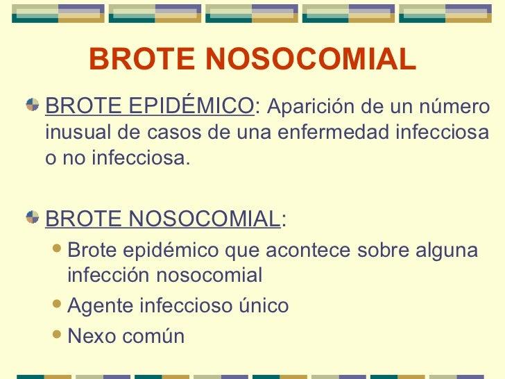 BROTE   NOSOCOMIAL <ul><li>BROTE EPIDÉMICO :  Aparición de un número inusual de casos de una enfermedad infecciosa o no in...
