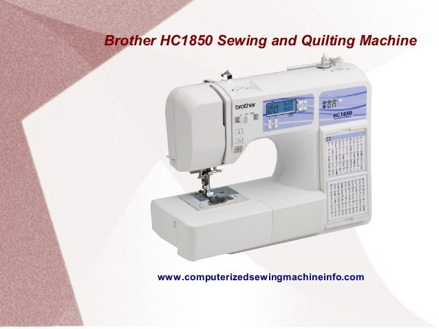 Brother HC1850 Sewing and Quilting Machine       www.computerizedsewingmachineinfo.com