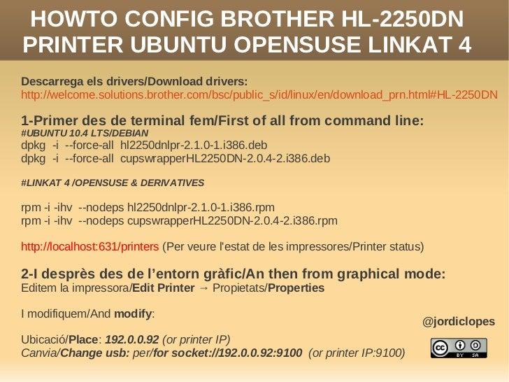 HOWTO CONFIG BROTHER HL-2250DNPRINTER UBUNTU OPENSUSE LINKAT 4Descarrega els drivers/Download drivers:http://welcome.solut...