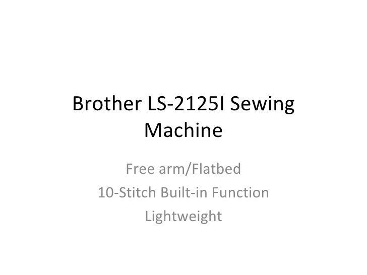 Brother LS-2125I Sewing Machine Free arm/Flatbed 10-Stitch Built-in Function Lightweight