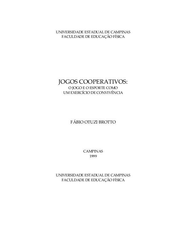 UNIVERSIDADE ESTADUAL DE CAMPINAS  FACULDADE DE EDUCAÇÃO FÍSICA JOGOS COOPERATIVOS:     O JOGO E O ESPORTE COMO   UM EXERC...