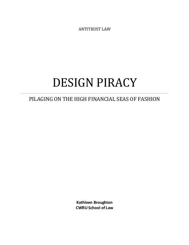 ANTITRUST LAW DESIGN PIRACY PILAGING ON THE HIGH FINANCIAL SEAS OF FASHION Kathleen Broughton CWRU School of Law