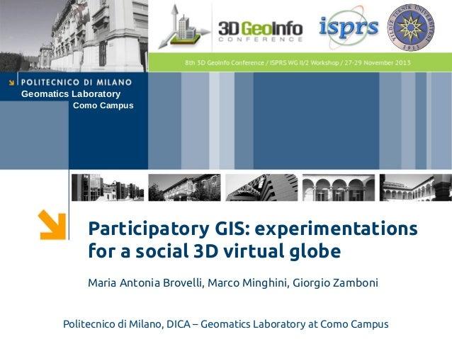 Geomatics Laboratory Como Campus  Participatory GIS: experimentations for a social 3D virtual globe Maria Antonia Brovelli...