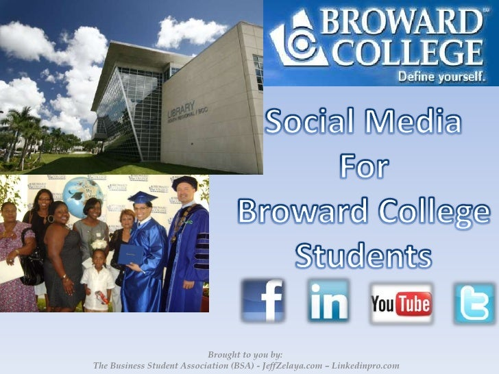 Social Media<br />For <br />Broward College Students<br />Brought to you by:<br /> The Business Student Association (BSA) ...