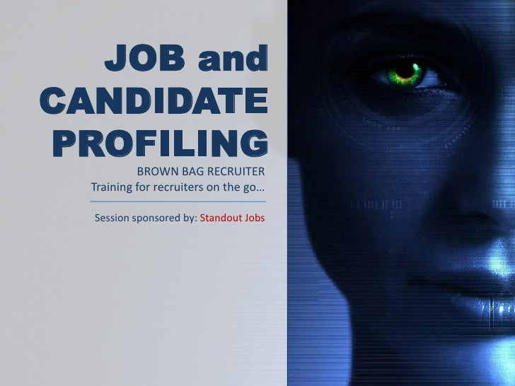 BROWN BAG RECRUITER: Job and Candidate Profiling