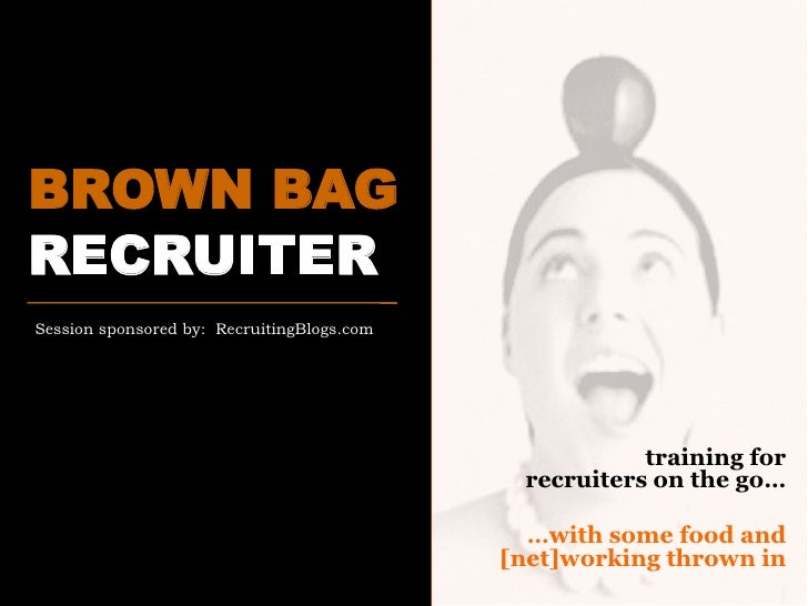 BROWN BAG RECRUITER Kick-off Session, Part One