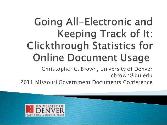 Christopher C. Brown, University of Denver cbrown@du.edu 2011 Missouri Government Documents Conference