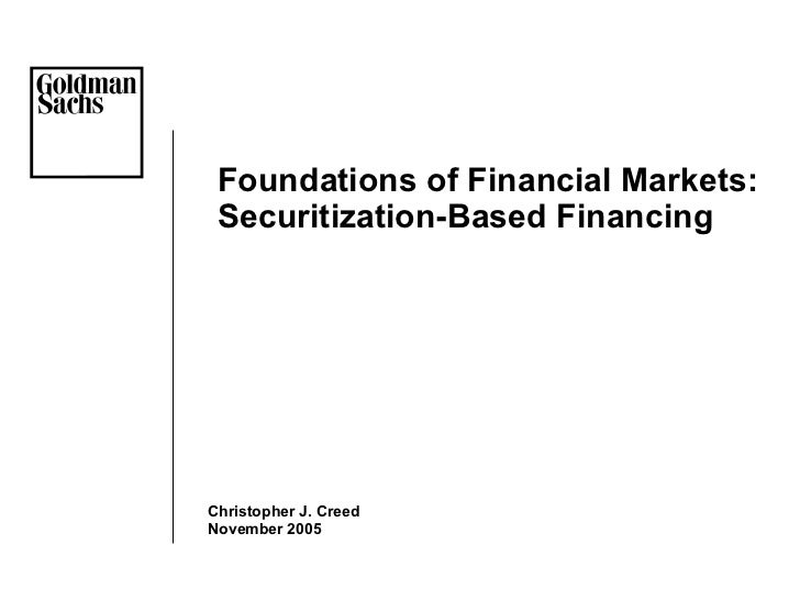 <ul><li>Foundations of Financial Markets: Securitization-Based Financing </li></ul>Christopher J. Creed November 2005