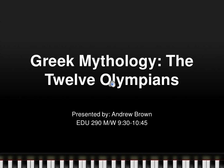 Greek Mythology: The Twelve Olympians<br />Presented by: Andrew Brown<br />EDU 290 M/W 9:30-10:45<br />