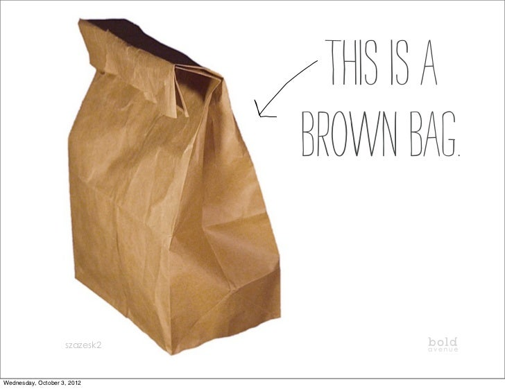 This is a                               brown bag.                    szazesk2      @boldave_stephWednesday, October 3, 2012