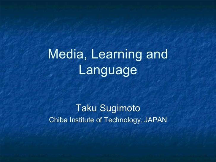 Media, Learning and Language Taku Sugimoto Chiba Institute of Technology, JAPAN