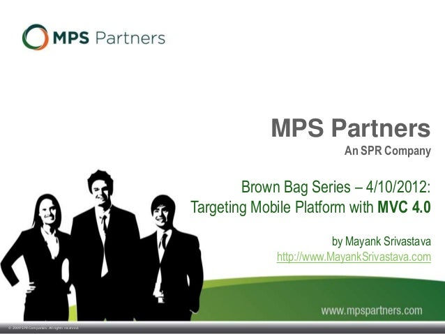 © 2009 SPR Companies. All rights reserved. MPS Partners An SPR Company Brown Bag Series – 4/10/2012: Targeting Mobile Plat...