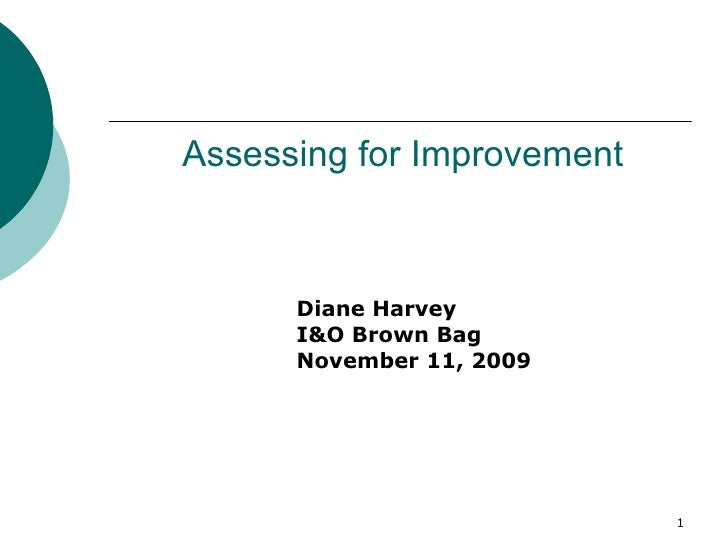 Assessing for Improvement Diane Harvey I&O Brown Bag November 11, 2009