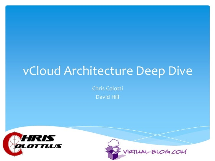 vCloud Architecture Deep Dive           Chris Colotti            David Hill