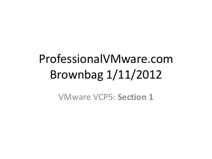 ProfessionalVMware.com  Brownbag 1/11/2012   VMware VCP5: Section 1