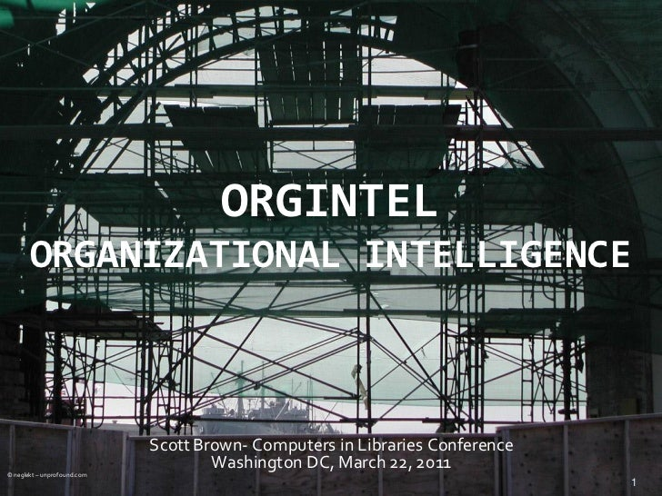 ORGINTEL       ORGANIZATIONAL INTELLIGENCE                             Scott Brown- Computers in Libraries Conference© neg...