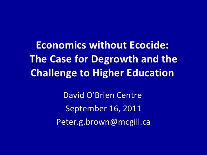 Economics without Ecocide:  The Case for Degrowth and the Challenge to Higher Education  David O'Brien Centre  September 1...