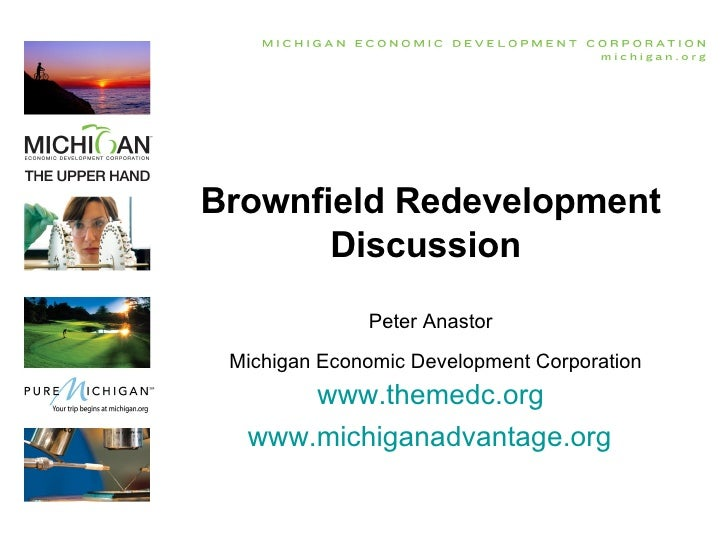 Brownfield Redevelopment Discussion  Peter Anastor   Michigan Economic Development Corporation www.themedc.org   www.michi...