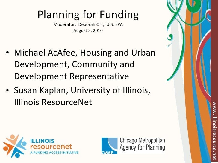 Planning for Funding Moderator:  Deborah Orr,  U.S. EPA August 3, 2010 <ul><li>Michael AcAfee, Housing and Urban Developme...