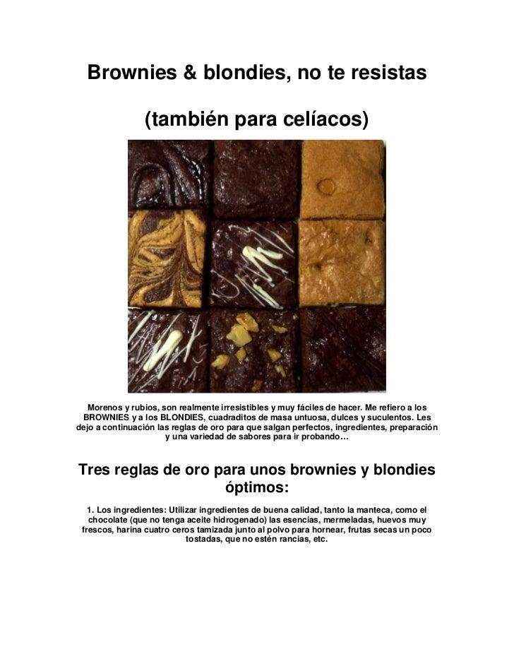 Brownies & blondies, no te resistas                 (también para celíacos)   Morenos y rubios, son realmente irresistible...