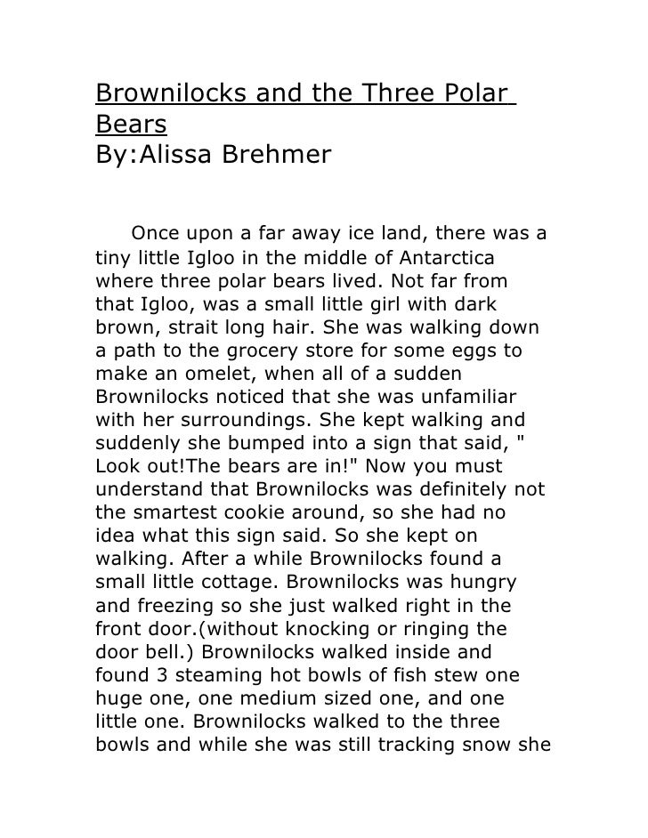 Brownilocks and the Three Polar Bears By:Alissa Brehmer        Once upon a far away ice land, there was a tiny little Iglo...
