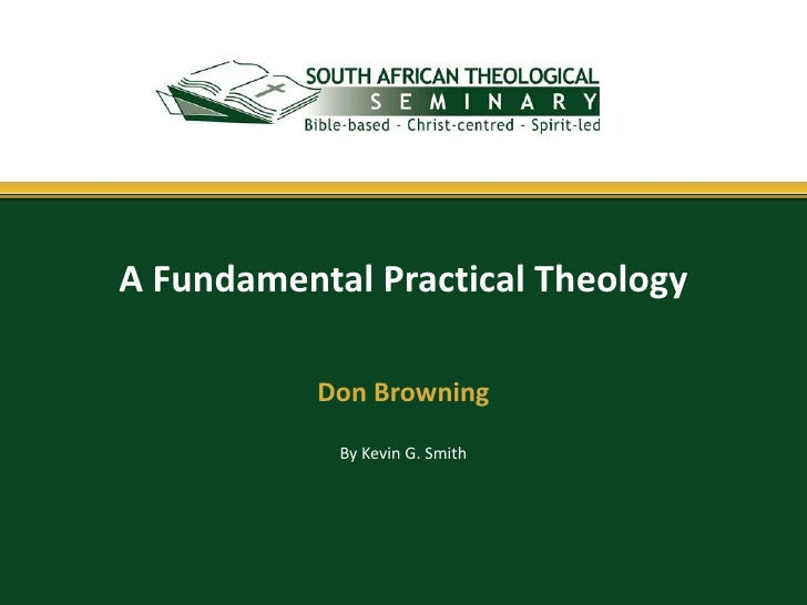 A Fundamental Practical Theology           Don Browning            By Kevin G. Smith