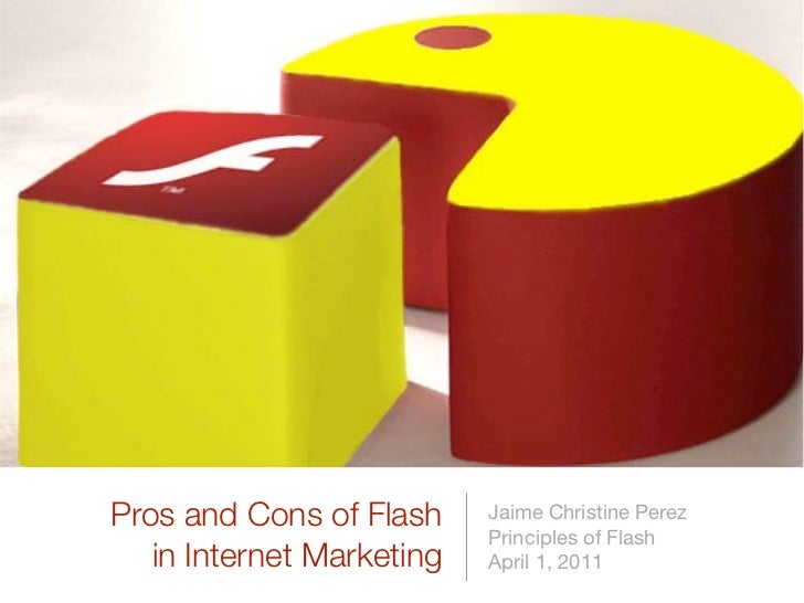 Pros and Cons of Flash     Jaime Christine Perez                           Principles of Flash   in Internet Marketing   A...