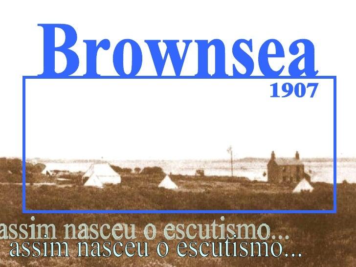 1907 assim nasceu o escutismo... Brownsea